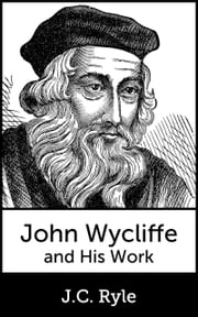John Wycliffe and His Work ebook by J.C. Ryle