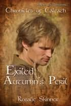 Exiled: Autumn's Peril - Chronicles of Caleath ebook by Rosalie Skinner