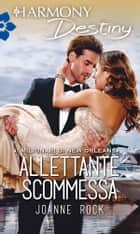 Allettante scommessa - Harmony Destiny ebook by Joanne Rock