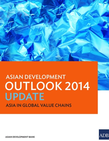 Asian Development Outlook 2014 Update - Asia in Global Value Chains ebook by Asian Development Bank