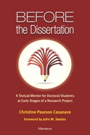 Before the Dissertation - A Textual Mentor for Doctoral Students at Early Stages of a Research Project ebook by Christine Pearson Casanave,John M. Swales