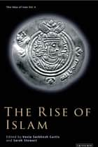 Rise of Islam, The ebook by Vesta Sarkhosh Curtis,Sarah Stewart