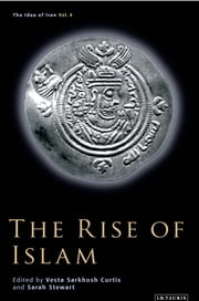 Rise of Islam, The ebook by Vesta Sarkhosh Curtis, Sarah Stewart