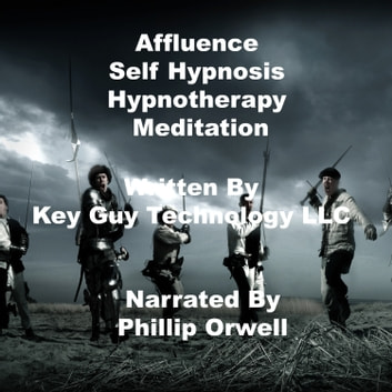 Affluence Self Hypnosis Hypnotherapy Mediation audiobook by Key Guy Technology LLC