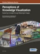 Perceptions of Knowledge Visualization ebook by Anna Ursyn