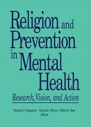 Religion and Prevention in Mental Health - Research, Vision, and Action ebook by Robert E Hess,Kenneth I Maton,Kenneth Pargament