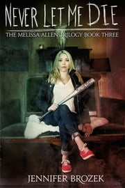 Never Let Me Die (The Melissa Allen Trilogy Book 3) ebook by Jennifer Brozek