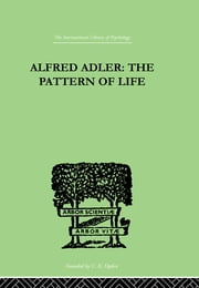 Alfred Adler - The Pattern of Life ebook by W. Beran Wolfe