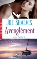 Aveuglément - Lucky Harbor, T6 ebook by Jill Shalvis