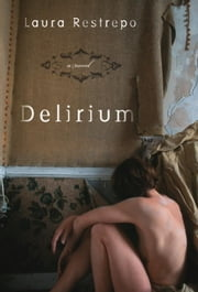 Delirium - A Novel ebook by Laura Restrepo