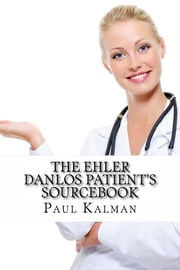 The Ehler Danlos Patient's Sourcebook ebook by Paul Kalman
