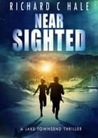 Near Sighted - A Jake Townsend Thriller, #2 ebook by Richard C Hale