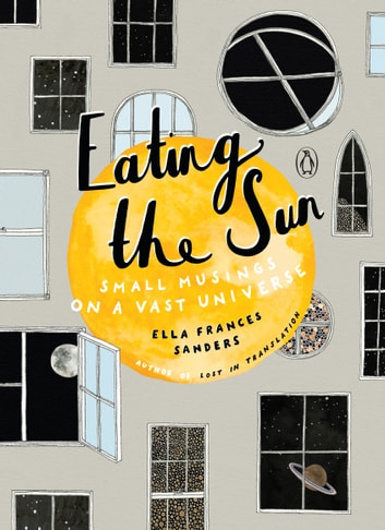 Eating the Sun - Small Musings on a Vast Universe ebook by Ella Frances Sanders