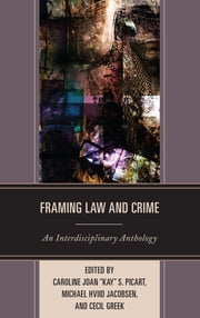 "Framing Law and Crime - An Interdisciplinary Anthology ebook by Caroline Joan ""Kay"" S. Picart,Michael Hviid Jacobsen,Cecil Greek,Stefan Machura,Majid Yar,Susan Boyd,Carrie Menkel-Meadow,Orit Kamir,Peter Robson,Mathieu Deflem,John Denvir,Matthew Sorrento,Naomi Mezey,Mark C. Niles,Farah Britto,Anders Petersen,Jon Frauley,Steve Greenfield"