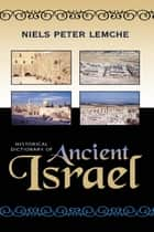 Historical Dictionary of Ancient Israel ebook by Niels Peter Lemche