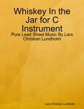 Whiskey In the Jar for C Instrument - Pure Lead Sheet Music By Lars Christian Lundholm ebook by Lars Christian Lundholm