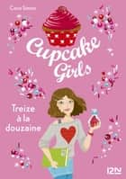 Cupcake Girls - tome 6 - Treize à la douzaine ebook by Coco SIMON, Christine BOUCHAREINE