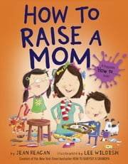 How to Raise a Mom ebook by Jean Reagan,Lee Wildish