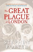 The Great Plague of London ebook by Stephen Porter
