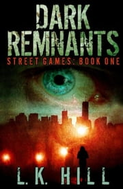 Dark Remnants - Street Games, #1 ebook by L.K. Hill