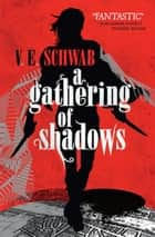 A Gathering of Shadows eBook by V.E. Schwab