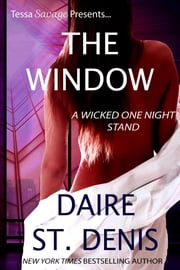 The Window - Tessa Savage Presents...A Wicked One Night Stand ebook by Daire St. Denis