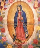 Virgin of Guadalupe, The ebook by John Annerino