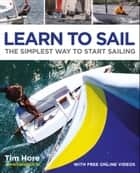 Learn To Sail: The Simplest Way to Start Sailing: The Perfect Guide for Beginners ebook by Tim Hore