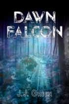 Dawn Falcon - A Fantasy Collection ebook by J.J. Green