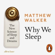 Why We Sleep - The New Science of Sleep and Dreams audiobook by Matthew Walker