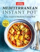 Mediterranean Instant Pot - Easy, Inspired Meals for Eating Well ebook by
