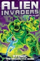Alien Invaders 5: Atomic - The Radioactive Bomb ebook by Max Silver