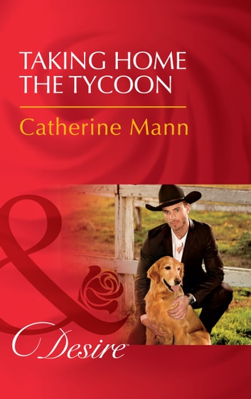 Taking Home The Tycoon (Mills & Boon Desire) (Texas Cattleman's Club: Blackmail, Book 9) eBook by Catherine Mann