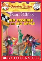 Thea Stilton #8: Big Trouble in the Big Apple ebook by Thea Stilton