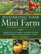 Maximizing Your Mini Farm ebook by Brett L. Markham
