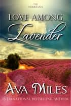 Love Among Lavender ebook by Ava Miles