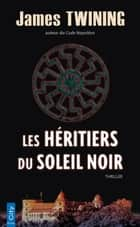 Les Héritiers du Soleil Noir ebook by James Twining