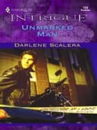Unmarked Man ebook by Darlene Scalera