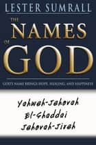 The Names of God - God's Name Brings Hope, Healing, and Happiness ebook by Lester Sumrall