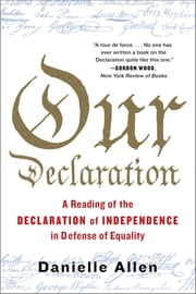 Our Declaration: A Reading of the Declaration of Independence in Defense of Equality ebook by Danielle Allen