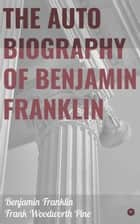 The Autobiography of Benjamin Franklin ebook by Benjamin Franklin, Frank Woodworth Pine