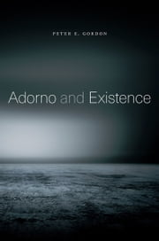 Adorno and Existence ebook by Peter E. Gordon