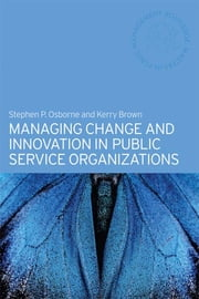 Managing Change and Innovation in Public Service Organizations ebook by Kerry Brown,Stephen P. Osborne
