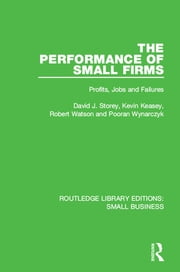 The Performance of Small Firms - Profits, Jobs and Failures ebook by David J. Storey, Kevin Keasey, Robert Watson,...