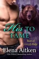 His to Tame - A BBW Paranormal Shifter Romance ebook by Elena Aitken