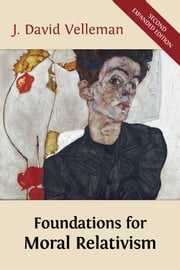 Foundations for Moral Relativism - Second Expanded Edition ebook by J. David Velleman