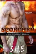 Scorched - Gulf Coast Heat, #2 ebook by S. H.E