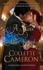 A Kiss for Miss Kingsley ebook by Collette Cameron