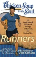 Chicken Soup for the Soul: Runners - 101 Inspirational Stories of Energy, Endurance, and Endorphins ebook by Jack Canfield, Mark Victor Hansen, Amy Newmark