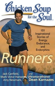 Chicken Soup for the Soul: Runners - 101 Inspirational Stories of Energy, Endurance, and Endorphins ebook by Kobo.Web.Store.Products.Fields.ContributorFieldViewModel